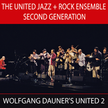 UNITED JAZZ + ROCK ENSEMBLE SECOND GENERATION WOLFGANG DAUNER´S UNITED 2